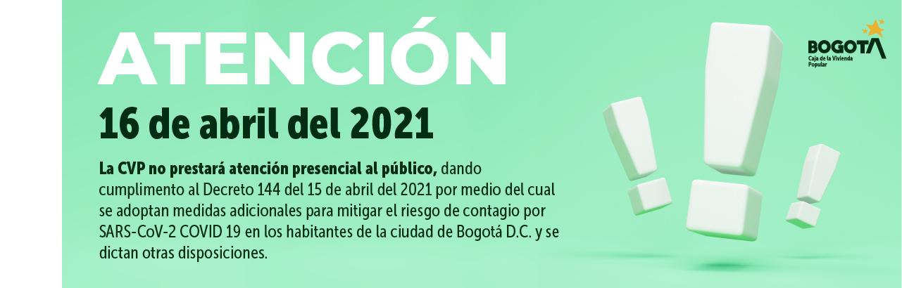 CVP No prestará atención presencial al público - Decreto 144 del 15 de abril de 2021